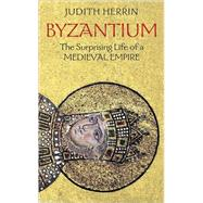 Byzantium: The Surprising Life of a Medieval Empire by Herron, Judith, 9780691143699