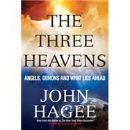 The Three Heavens: Angels, Demons and What Lies Ahead by Hagee, John, 9781617953699