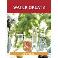Water Greats: Delicious Water Recipes, the Top 51 Water Recipes by Franks, Jo, 9781488523700