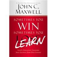 Sometimes You Win--Sometimes You Learn by Maxwell, John C.; Wooden, John, 9781599953700
