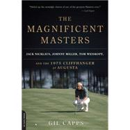 The Magnificent Masters: Jack Nicklaus, Johnny Miller, Tom Weiskopf, and the 1975 Cliffhanger at Augusta by Capps, Gil, 9780306823701