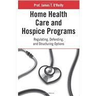 Home Health Care and Hospice Programs by O'reilly, James T., 9780314293701