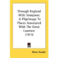 Through England with Tennyson : A Pilgrimage to Places Associated with the Great Laureate (1913) by Huckel, Oliver, 9780548793701