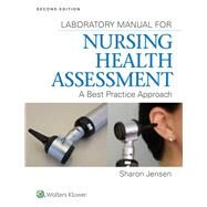 Lab Manual for Nursing Health Assessment A Best Practice Approach by Jensen, Sharon, 9781451193701