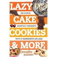 Lazy Cake Cookies & More by Palmer, Jennifer, 9781581573701