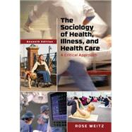 The Sociology of Health, Illness, and Health Care A Critical Approach by Weitz, Rose, 9781305583702
