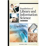 Foundations of Library and Information Science by Rubin, Richard E.; Janes, Joseph, 9780838913703