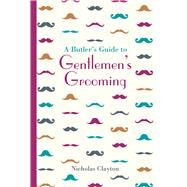 A Butler's Guide to Gentlemen's Grooming by Clayton, Nicholas, 9781849943703