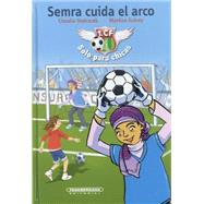 Semra cuida el arco/ Semra plays goalie by Ondracek, Claudia; Schrey, Martina, 9789583043703