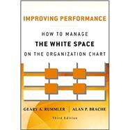 Improving Performance : How to Manage the White Space on the Organization Chart by Rummler, Geary A.; Brache, Alan P., 9781118143704