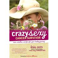 Crazy Sexy Cancer Survivor : More Rebellion and Fire for Your Healing Journey