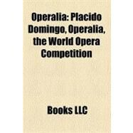 Operali : Operalia Prize-Winners, Plácido Domingo, Joyce Didonato, Operalia, the World Opera Competition, Isabel Bayrakdarian, Erwin Schrott by , 9781155993706