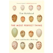 The Most Perfect Thing Inside (and Outside) a Bird's Egg by Birkhead, Tim, 9781632863706