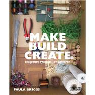 Make Build Create by Briggs, Paula, 9781910433706