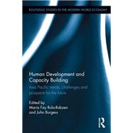 Human Development and Capacity Building: Asia Pacific Trends, Challenges and Prospects for the Future by Rola-Rubzen; Maria Fay, 9781138843707