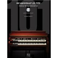 101 Hammond B-3 Tips: Stuff All the Pros Know and Use by Charette, Brian, 9781480393707