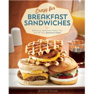 Crazy for Breakfast Sandwiches 75 Delicious, Handheld Meals Hot Out of Your Sandwich Maker by Harlan, Jessica, 9781612433707
