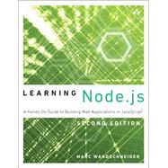 Learning Node.js A Hands-On Guide to Building Web Applications in JavaScript by Wandschneider, Marc, 9780134663708