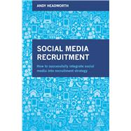 Social Media Recruitment by Headworth, Andy, 9780749473709