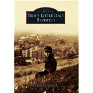 Troy's Little Italy Revisited by Esposito, Michael A., 9781467123709
