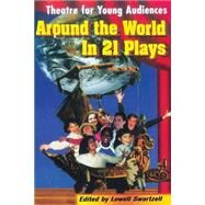 Around the World in 21 Plays : Theatre for Young Audiences by Swortzell, Lowell, 9781557833709