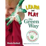 Learn and Play the Green Way : Fun Activities with Reusable Materials by Redleaf, Rhoda, 9781933653709