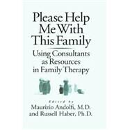 Please Help Me With This Family: Using Consultants As Resources In Family Therapy by Andolfi,Maurizio, 9781138883710