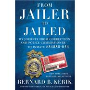 From Jailer to Jailed by Kerik, Bernard B., 9781476783710