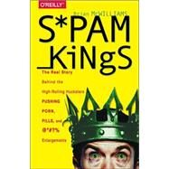 Spam Kings: The Real Story Behind the High-rolling Hucksters Pushing Porn, Pills, and %*@)# Enlargements by McWilliams, Brian S., 9781491913710