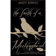 The Faith of a Mockingbird: A Small Group Study Connecting Christ and Culture by Rawle, Matt; Tinley, Josh, 9781501803710