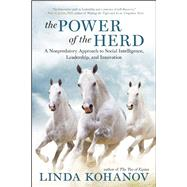The Power of the Herd A Nonpredatory Approach to Social Intelligence, Leadership, and Innovation by Kohanov, Linda, 9781608683710