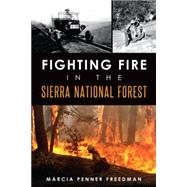 Fighting Fire in the Sierra National Forest by Freedman, Marcia Penner, 9781626193710