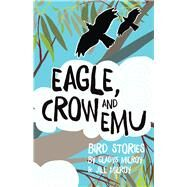 Eagle, Crow and Emu by Milroy, Gladys; Milroy, Jill, 9781925163711