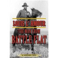 The Man from Battle Flat: A Western Trio by L'Amour, Louis, 9781629143712