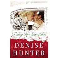 Falling Like Snowflakes by Hunter, Denise, 9780718023713