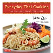 Everyday Thai Cooking: Quick and Easy Family Style Recipes by Chin, Katie; Workman, Katie; Kawana, Masano, 9780804843713