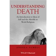 Understanding Death An Introduction to Ideas of Self and the Afterlife in World Religions by Sumegi, Angela, 9781405153713