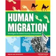 Human Migration Investigate the Global Journey of Humankind by Dodge Cummings, Judy; Casteel, Tom, 9781619303713