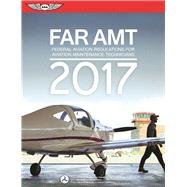 FAR-AMT 2017 Federal Aviation Regulations for Aviation Maintenance Technicians by Federal Aviation Administration (FAA), (N/A), 9781619543713