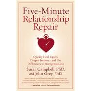 Five-Minute Relationship Repair Quickly Heal Upsets, Deepen Intimacy, and Use Differences to Strengthen Love by Campbell, Susan; Grey, John, 9781932073713