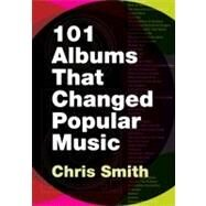 101 Albums that Changed Popular Music by Smith, Chris, 9780195373714