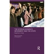 The Korean Women's Movement and the State: Bargaining for Change by Kim; Seung-kyung, 9780415833714