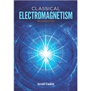 Classical Electromagnetism Second Edition by Franklin, Jerrold, 9780486813714