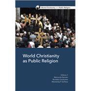 World Christianity As Public Religion by Barreto, Raimundo C., Jr.; Cavalcante, Ronaldo; Da Rosa, Wanderley P., 9781506433714