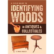 A Field Guide to Identifying Woods in American Antiques & Collectibles by Hoadley, R. Bruce, 9781631863714