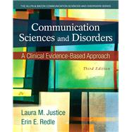 Communication Sciences and Disorders A Clinical Evidence-Based Approach by Justice, Laura M.; Redle, Erin E., 9780133123715