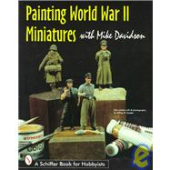 Painting World War II Miniatures by MikeDavidson, 9780764303715