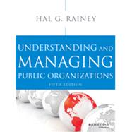 Understanding and Managing Public Organizations by Rainey, Hal G., 9781118583715