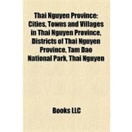 Thai Nguyen Province : Cities, Towns and Villages in Thai Nguyen Province, Districts of Thai Nguyen Province, Tam Dao National Park, Thái Nguyên by , 9781156343715
