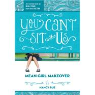 You Can't Sit With Us by Rue, Nancy, 9781400323715